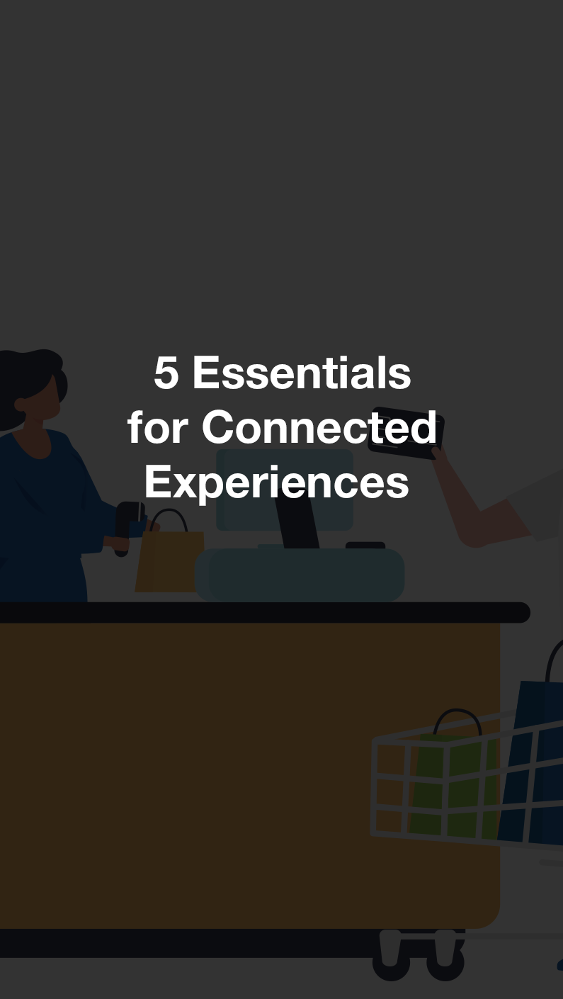 5 Essentials for Connected Experiences